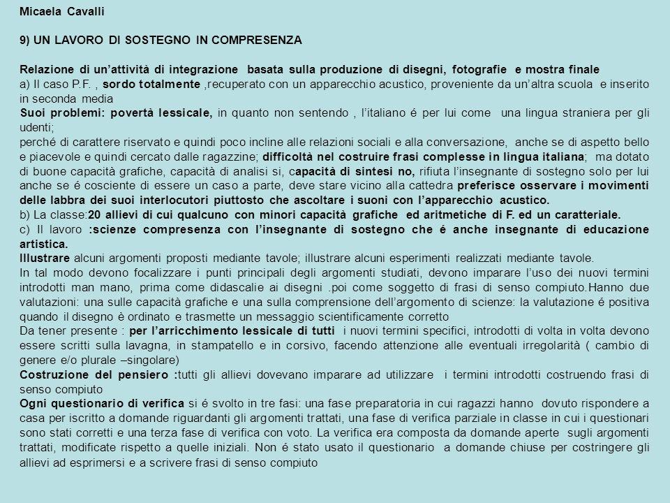 Micaela Cavalli 9) UN LAVORO DI SOSTEGNO IN COMPRESENZA Relazione di unattività di integrazione basata sulla produzione di disegni, fotografie e mostr