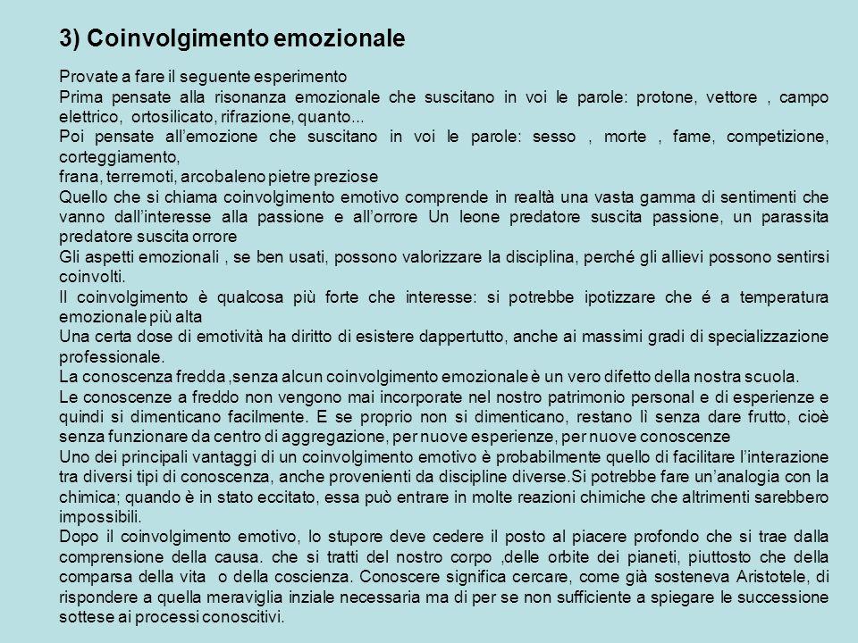 3) Coinvolgimento emozionale Provate a fare il seguente esperimento Prima pensate alla risonanza emozionale che suscitano in voi le parole: protone, v