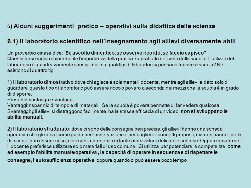6 ) Alcuni suggerimenti pratico – operativi sulla didattica delle scienze 6.1) Il laboratorio scientifico nellinsegnamento agli allievi diversamente a