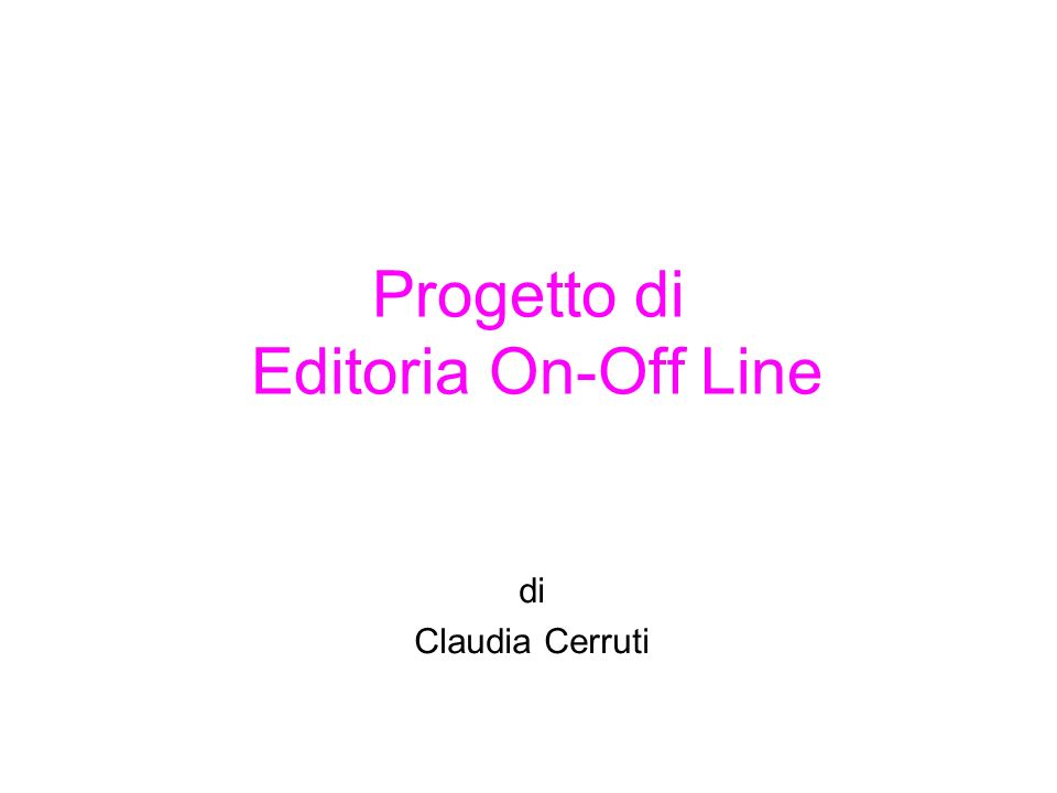 Progetto di Editoria On-Off Line di Claudia Cerruti