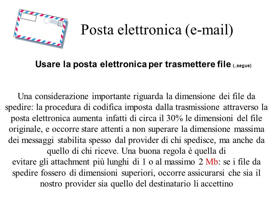 Posta elettronica (e-mail) Usare la posta elettronica per trasmettere file (..segue) Una considerazione importante riguarda la dimensione dei file da