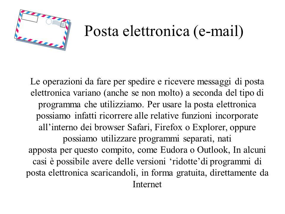 Posta elettronica (e-mail) Le operazioni da fare per spedire e ricevere messaggi di posta elettronica variano (anche se non molto) a seconda del tipo