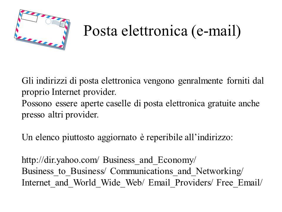 Posta elettronica (e-mail) Gli indirizzi di posta elettronica vengono genralmente forniti dal proprio Internet provider. Possono essere aperte caselle