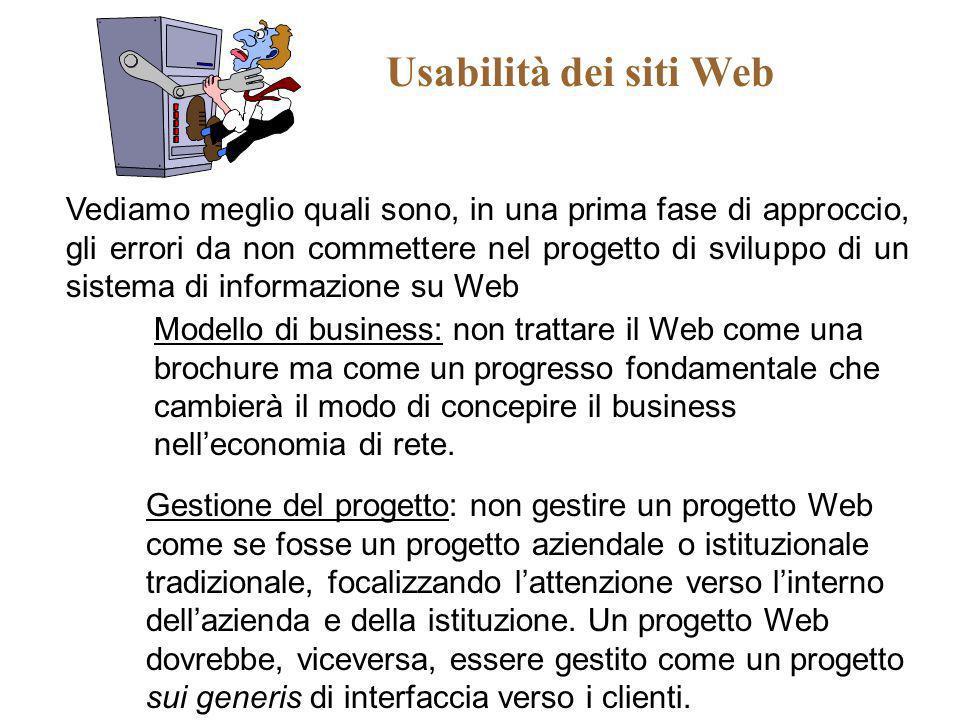 Usabilità dei siti Web Vediamo meglio quali sono, in una prima fase di approccio, gli errori da non commettere nel progetto di sviluppo di un sistema
