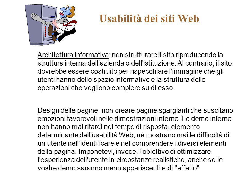 Usabilità dei siti Web Architettura informativa: non strutturare il sito riproducendo la struttura interna dellazienda o dell'istituzione. Al contrari