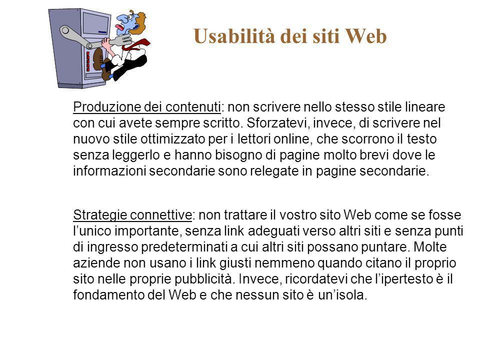 Usabilità dei siti Web Produzione dei contenuti: non scrivere nello stesso stile lineare con cui avete sempre scritto. Sforzatevi, invece, di scrivere