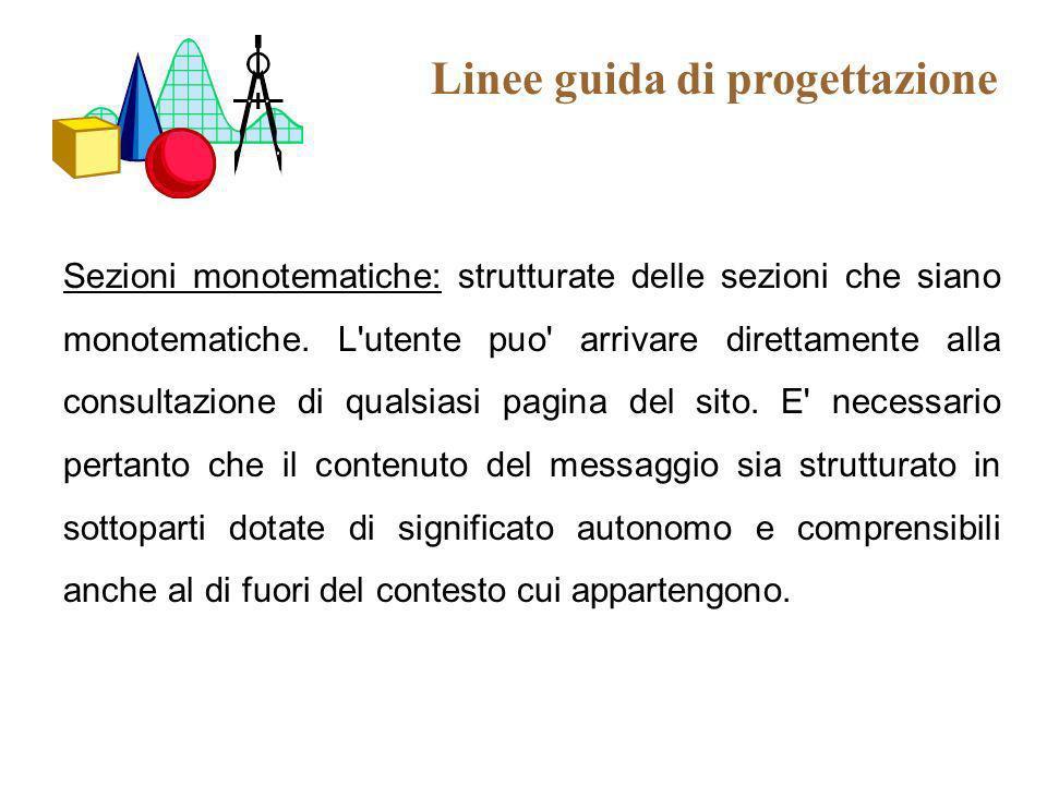 Linee guida di progettazione Sezioni monotematiche: strutturate delle sezioni che siano monotematiche. L'utente puo' arrivare direttamente alla consul