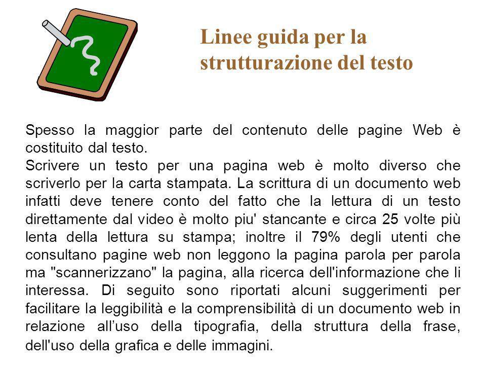 Spesso la maggior parte del contenuto delle pagine Web è costituito dal testo. Scrivere un testo per una pagina web è molto diverso che scriverlo per