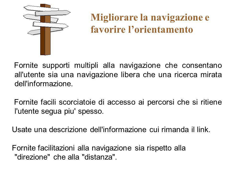 Migliorare la navigazione e favorire lorientamento Fornite supporti multipli alla navigazione che consentano all'utente sia una navigazione libera che