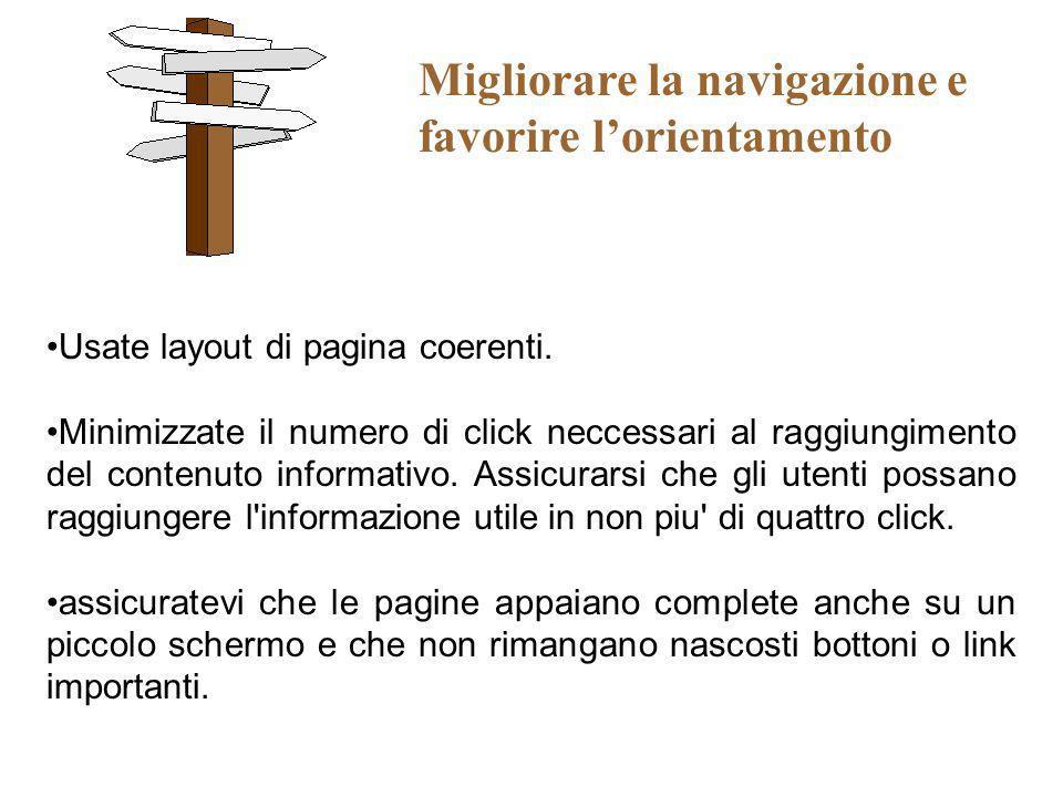 Migliorare la navigazione e favorire lorientamento Usate layout di pagina coerenti. Minimizzate il numero di click neccessari al raggiungimento del co