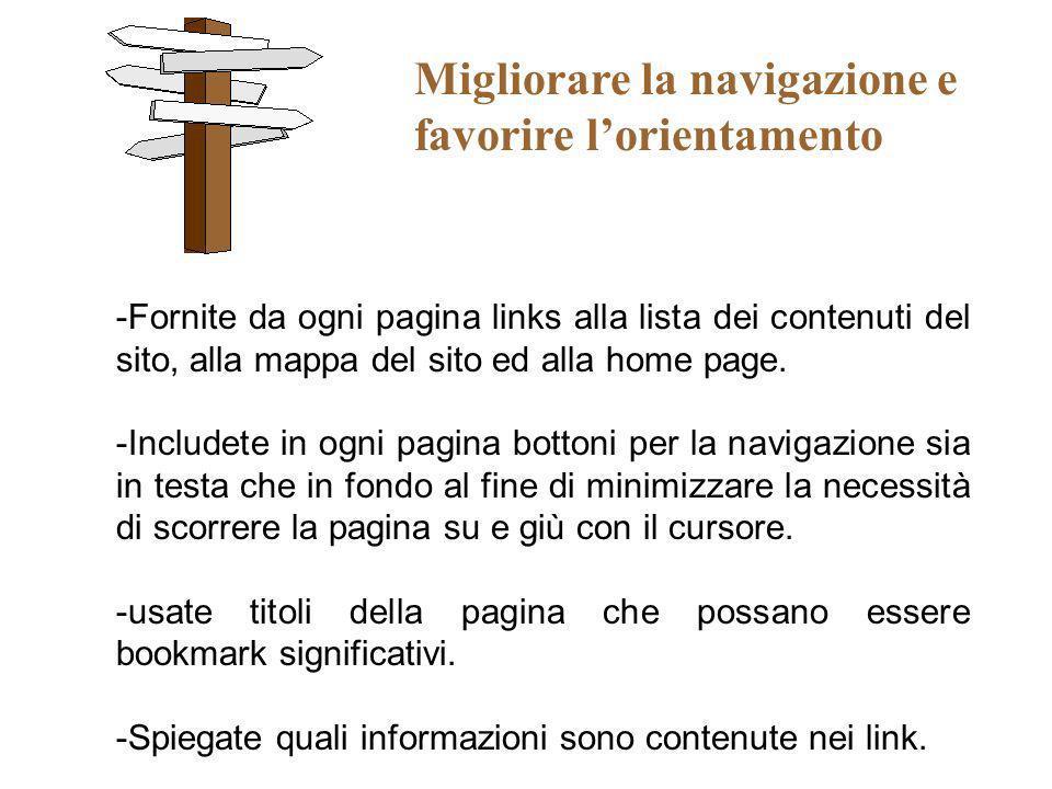 Migliorare la navigazione e favorire lorientamento -Fornite da ogni pagina links alla lista dei contenuti del sito, alla mappa del sito ed alla home p