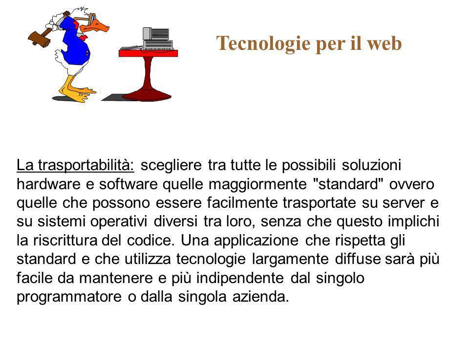Tecnologie per il web La trasportabilità: scegliere tra tutte le possibili soluzioni hardware e software quelle maggiormente