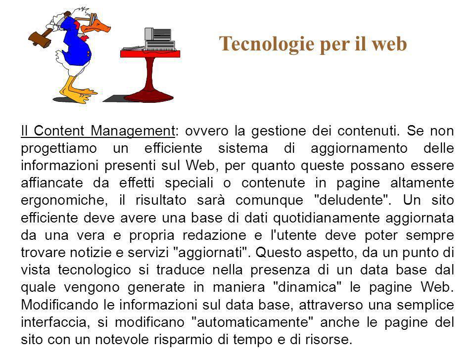 Tecnologie per il web Il Content Management: ovvero la gestione dei contenuti. Se non progettiamo un efficiente sistema di aggiornamento delle informa