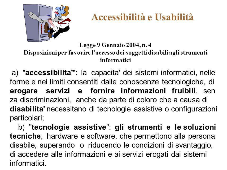 Accessibilità e Usabilità Legge 9 Gennaio 2004, n. 4 Disposizioni per favorire l'accesso dei soggetti disabili agli strumenti informatici a)