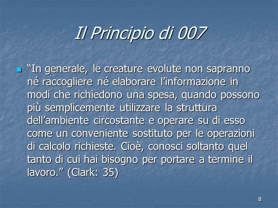 8 Il Principio di 007 In generale, le creature evolute non sapranno né raccogliere né elaborare linformazione in modi che richiedono una spesa, quando