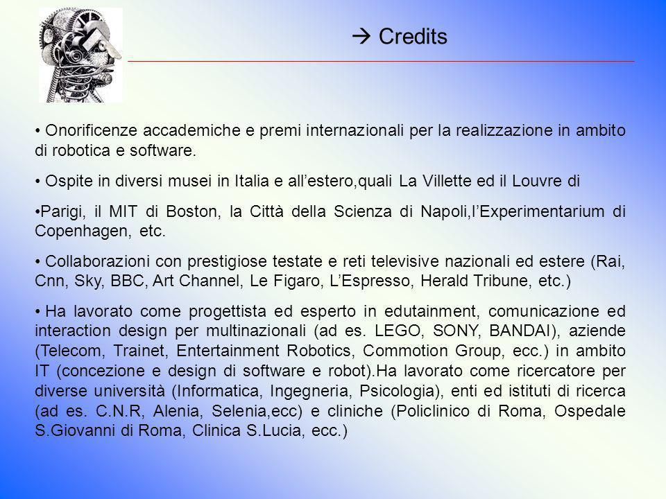 Credits Onorificenze accademiche e premi internazionali per la realizzazione in ambito di robotica e software. Ospite in diversi musei in Italia e all