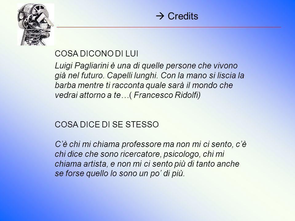 Credits COSA DICONO DI LUI Luigi Pagliarini è una di quelle persone che vivono già nel futuro. Capelli lunghi. Con la mano si liscia la barba mentre t