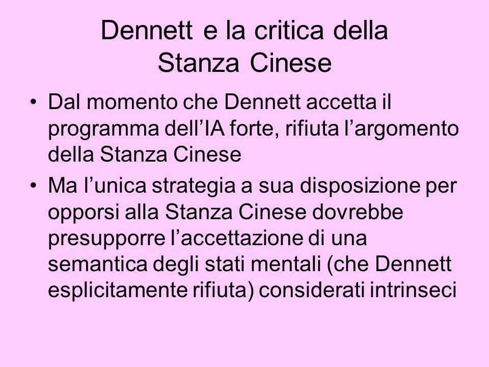 Dennett e la critica della Stanza Cinese Dal momento che Dennett accetta il programma dellIA forte, rifiuta largomento della Stanza Cinese Ma lunica s