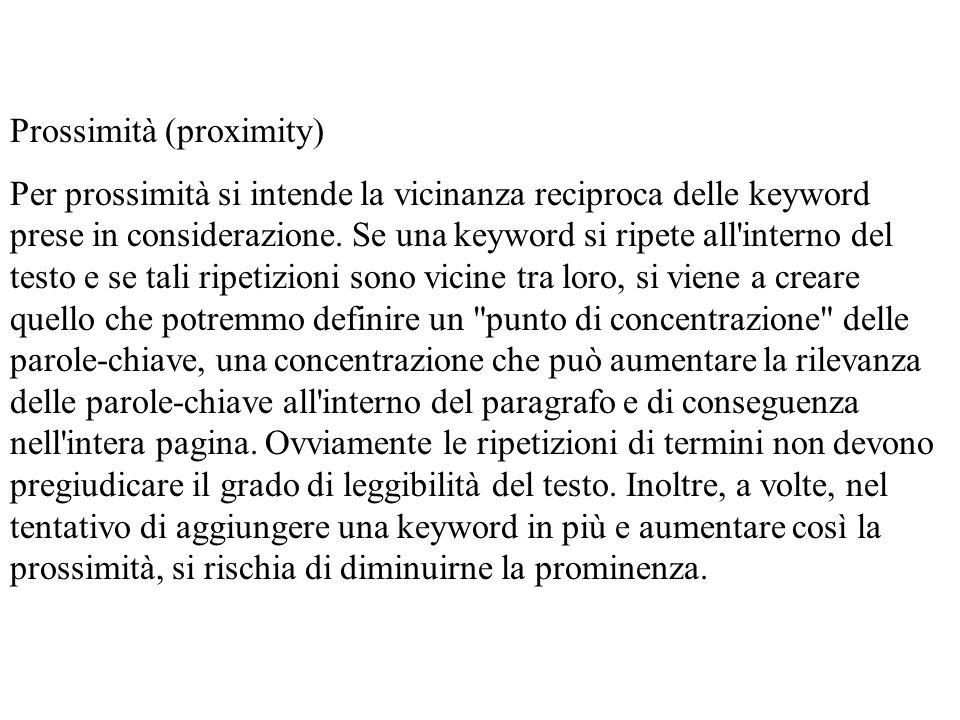 Prossimità (proximity) Per prossimità si intende la vicinanza reciproca delle keyword prese in considerazione. Se una keyword si ripete all'interno de