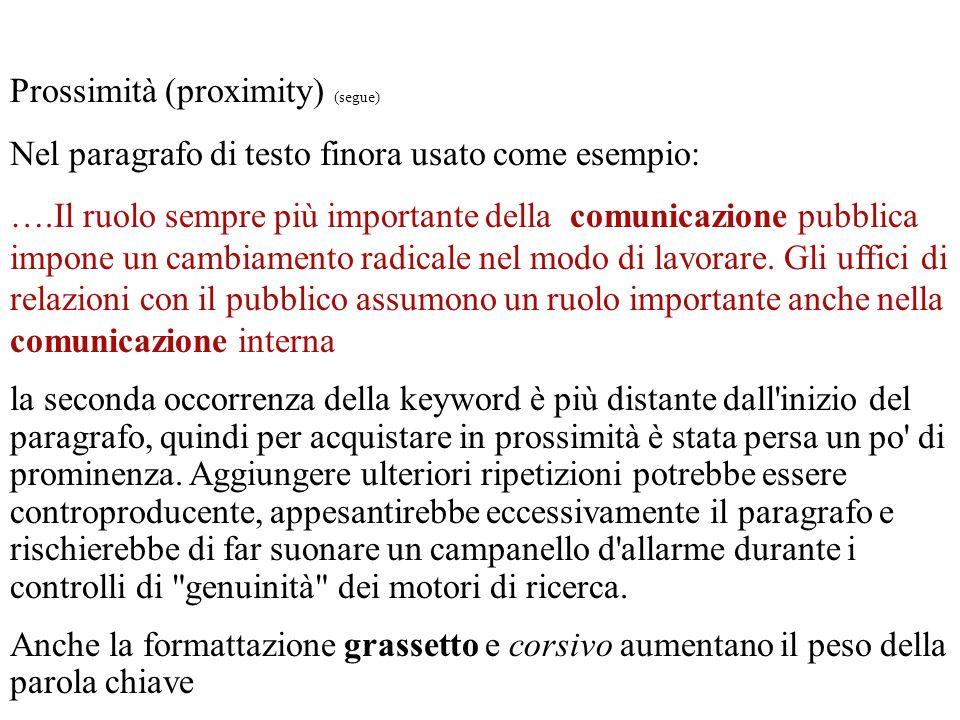 Prossimità (proximity) (segue) Nel paragrafo di testo finora usato come esempio: ….Il ruolo sempre più importante della comunicazione pubblica impone