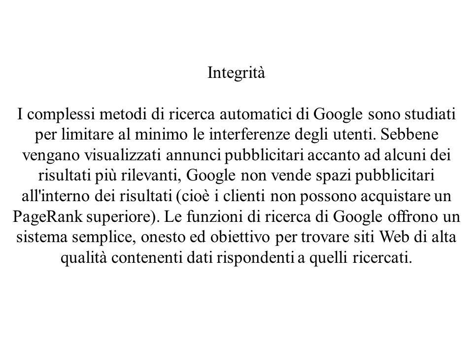 Integrità I complessi metodi di ricerca automatici di Google sono studiati per limitare al minimo le interferenze degli utenti. Sebbene vengano visual