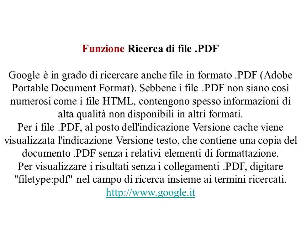 Funzione Ricerca di file.PDF Google è in grado di ricercare anche file in formato.PDF (Adobe Portable Document Format). Sebbene i file.PDF non siano c