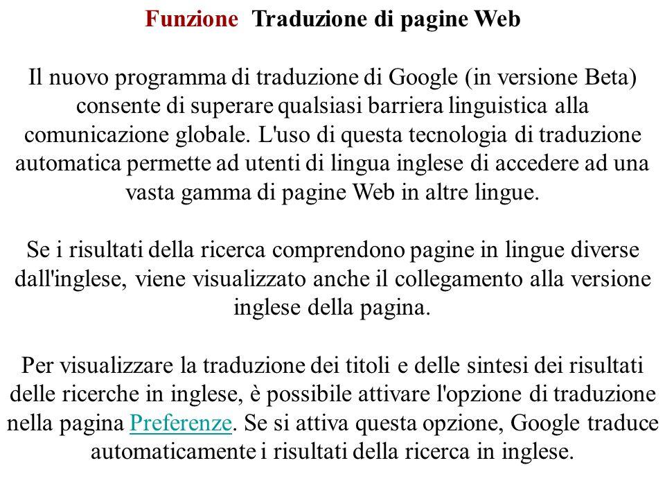 Funzione Traduzione di pagine Web Il nuovo programma di traduzione di Google (in versione Beta) consente di superare qualsiasi barriera linguistica alla comunicazione globale.