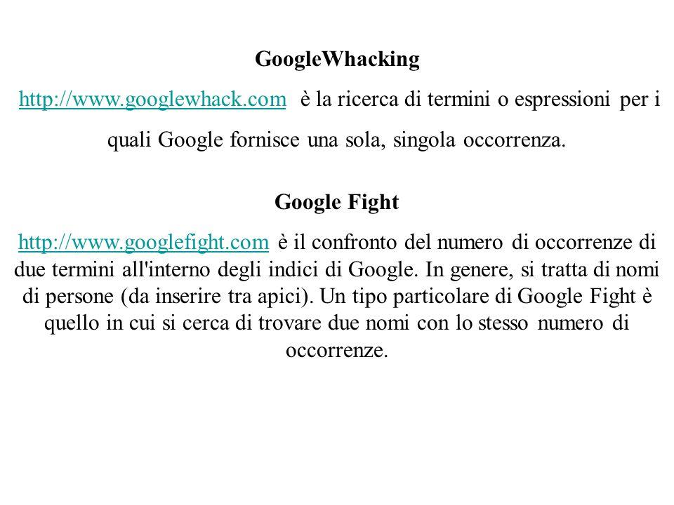 GoogleWhacking http://www.googlewhack.com è la ricerca di termini o espressioni per ihttp://www.googlewhack.com quali Google fornisce una sola, singola occorrenza.