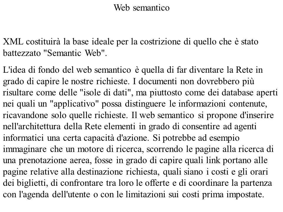 Web semantico XML costituirà la base ideale per la costrizione di quello che è stato battezzato