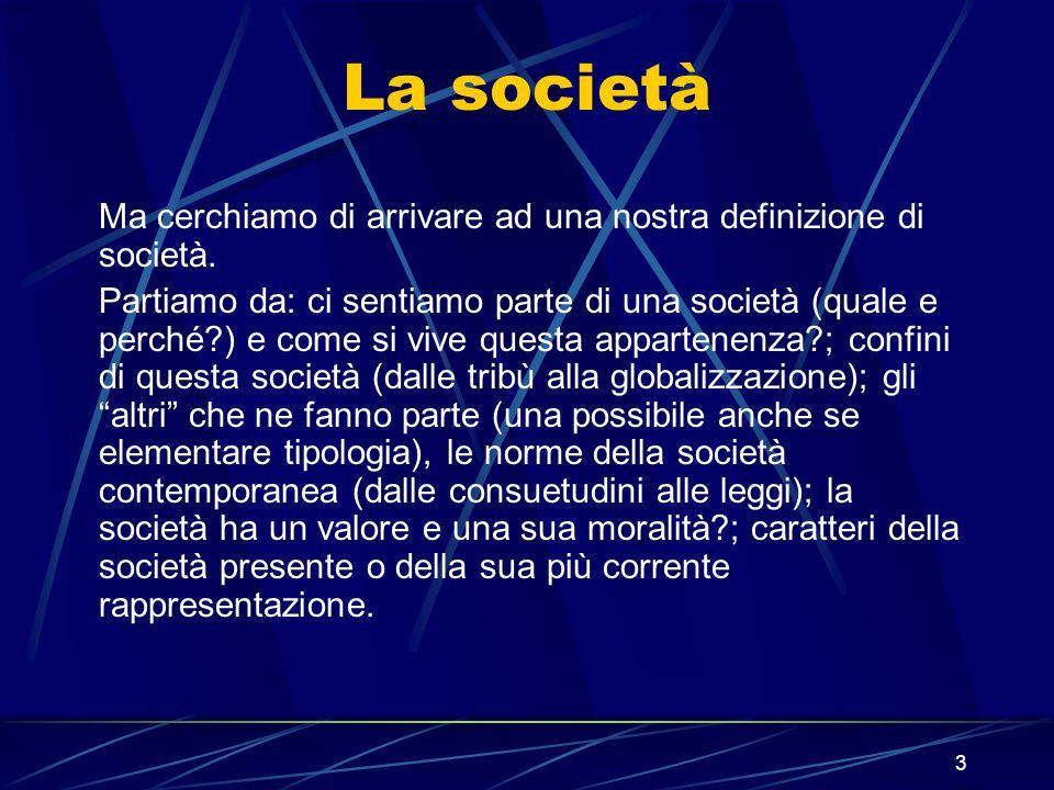 3 La società Ma cerchiamo di arrivare ad una nostra definizione di società.