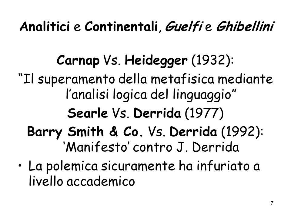 8 Dipartimenti analitici e continentali In USA, UK e in molti altri Paesi anglofoni la filosofia è analitica (almeno fino agli anni 70) Autori come Hegel, Foucault, Nietsche e Sartre si studiano nei dipartimenti di letteratura (Comparative Literature) Nel Continente di solito i filosofi analitici sono stati considerati prevalentemente nellambito della filosofia della scienza