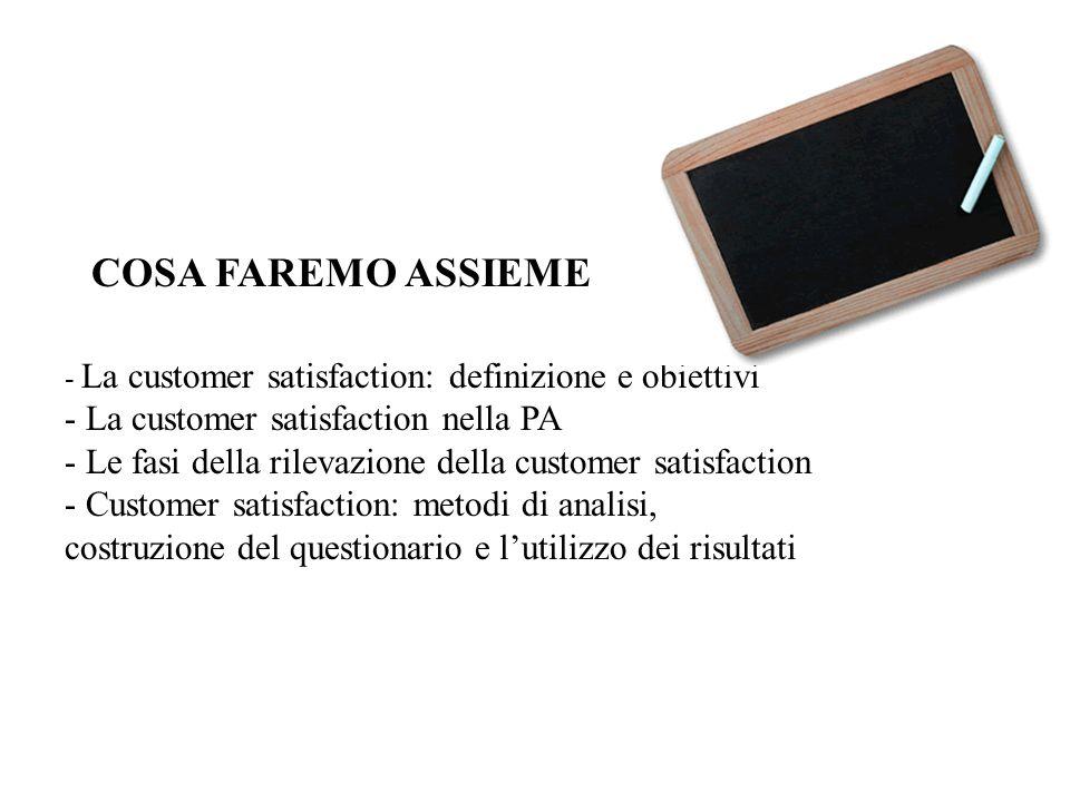 - La customer satisfaction: definizione e obiettivi - La customer satisfaction nella PA - Le fasi della rilevazione della customer satisfaction - Cust