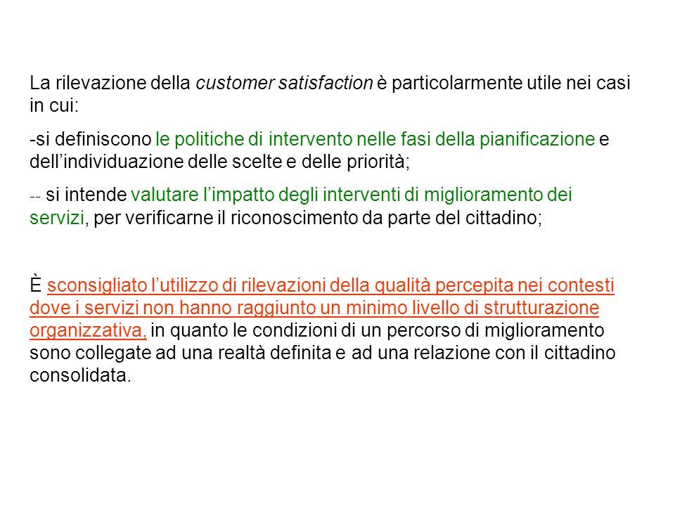La rilevazione della customer satisfaction è particolarmente utile nei casi in cui: -si definiscono le politiche di intervento nelle fasi della pianif
