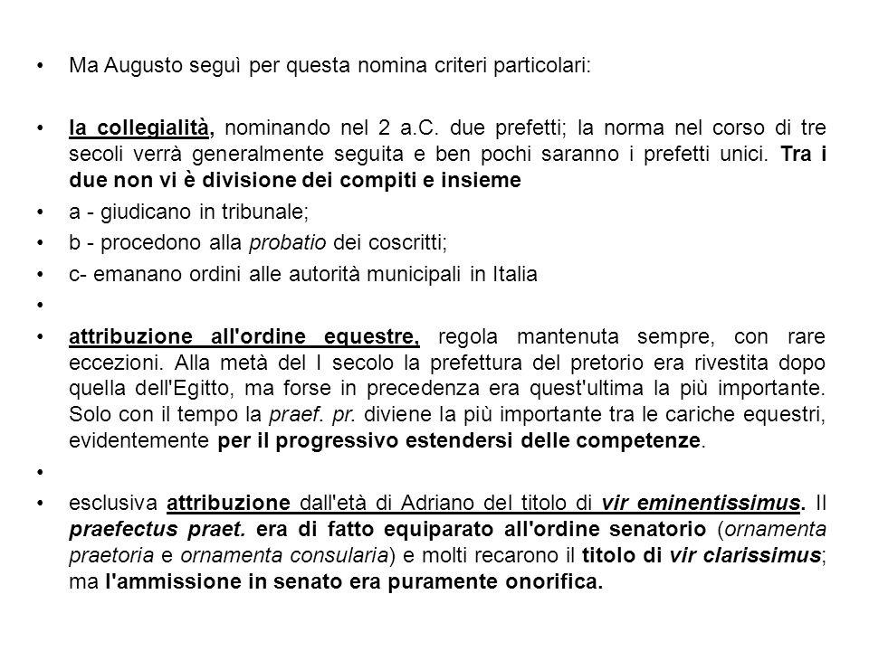 Ma Augusto seguì per questa nomina criteri particolari: la collegialità, nominando nel 2 a.C. due prefetti; la norma nel corso di tre secoli verrà gen