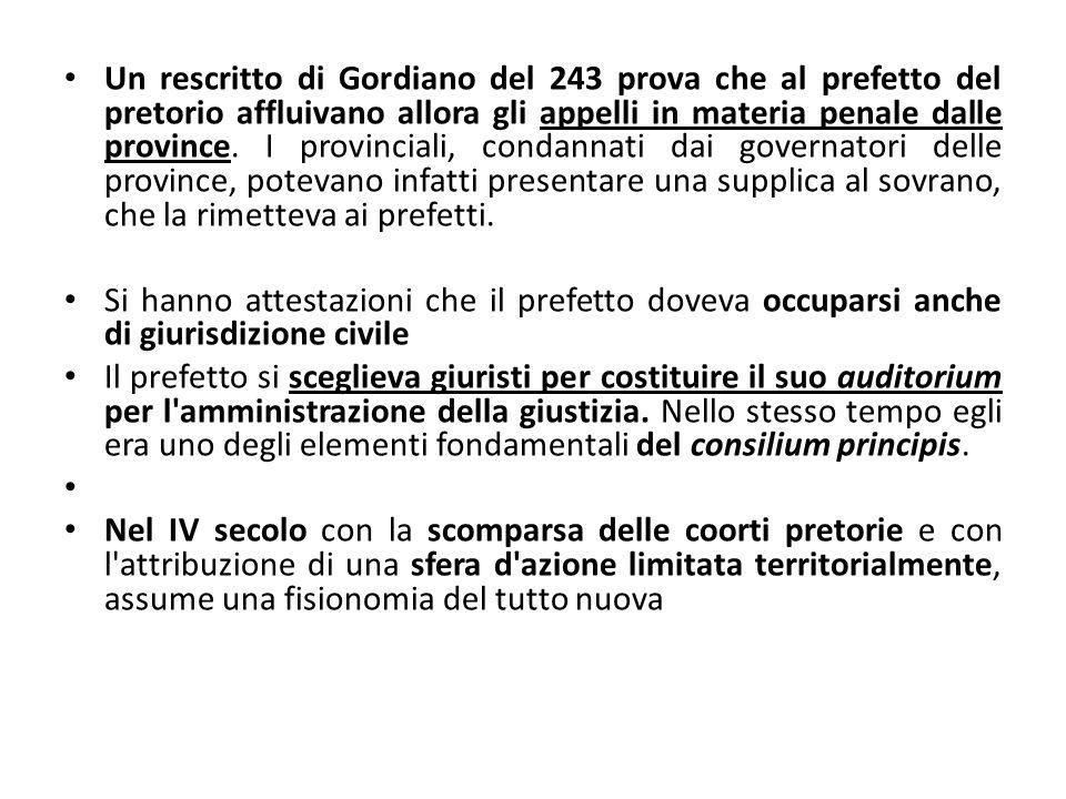 Un rescritto di Gordiano del 243 prova che al prefetto del pretorio affluivano allora gli appelli in materia penale dalle province. I provinciali, con
