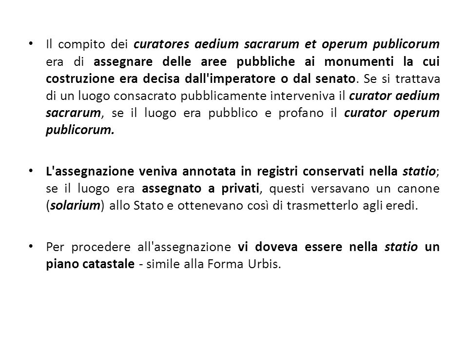Il compito dei curatores aedium sacrarum et operum publicorum era di assegnare delle aree pubbliche ai monumenti la cui costruzione era decisa dall imperatore o dal senato.