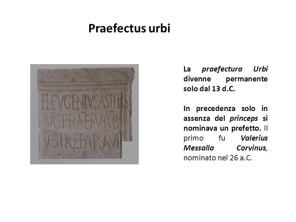 Praefectus urbi La praefectura Urbi divenne permanente solo dal 13 d.C. In precedenza solo in assenza del princeps si nominava un prefetto. Il primo f