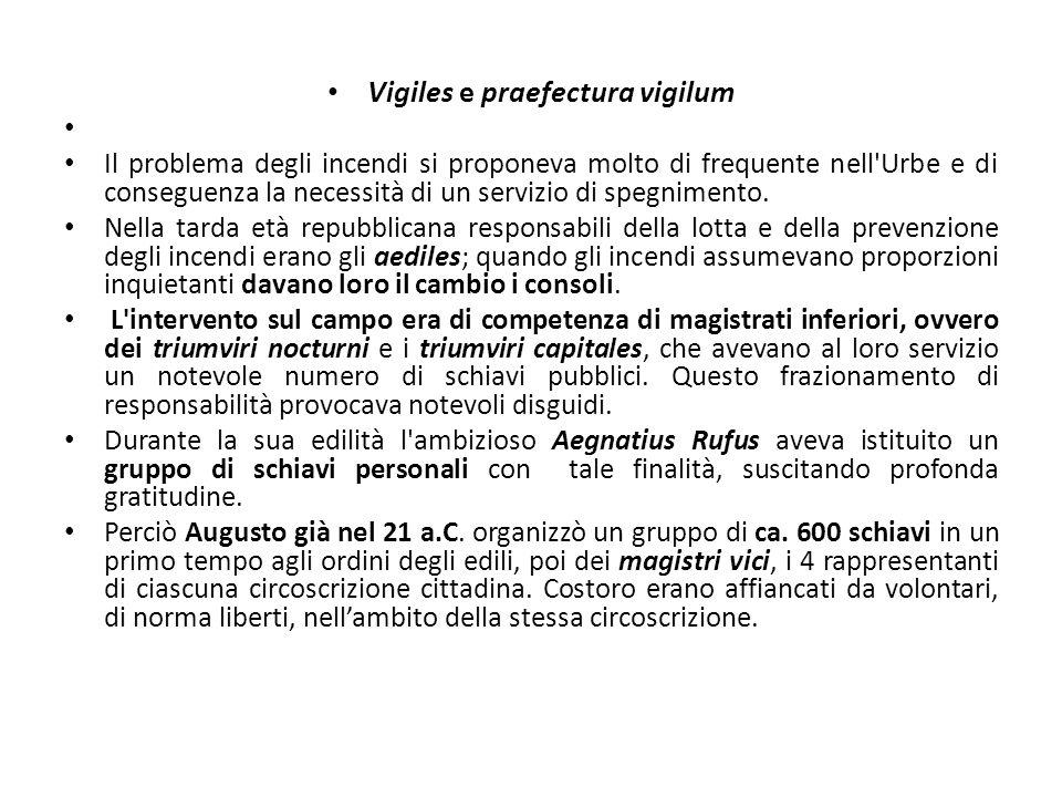Vigiles e praefectura vigilum Il problema degli incendi si proponeva molto di frequente nell'Urbe e di conseguenza la necessità di un servizio di speg
