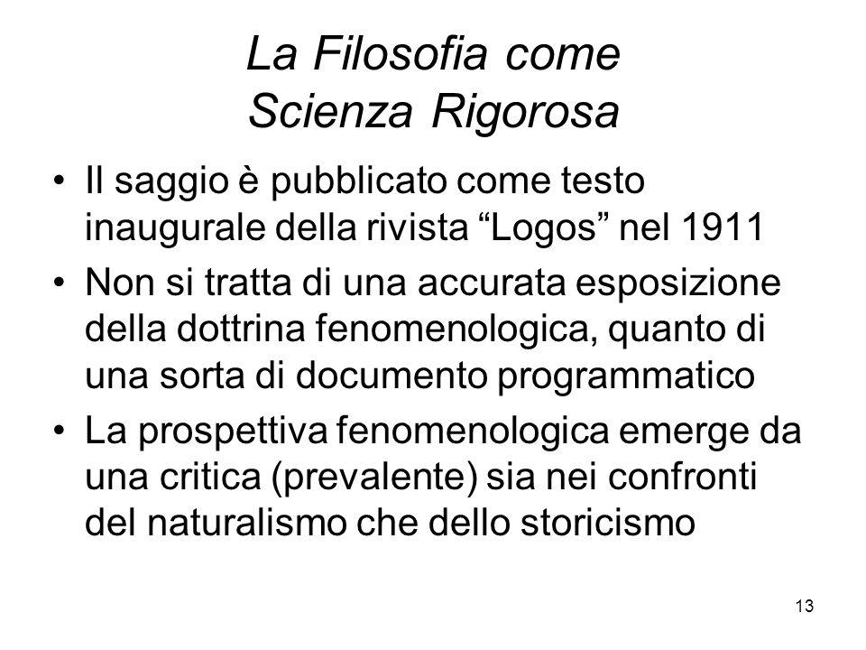 13 La Filosofia come Scienza Rigorosa Il saggio è pubblicato come testo inaugurale della rivista Logos nel 1911 Non si tratta di una accurata esposizi