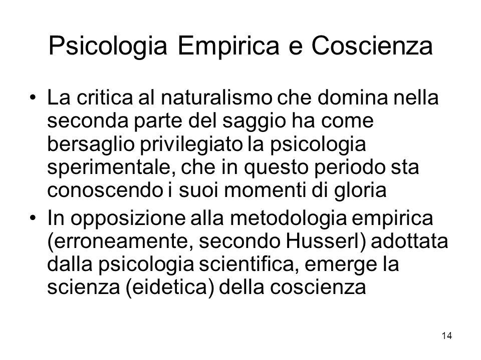 14 Psicologia Empirica e Coscienza La critica al naturalismo che domina nella seconda parte del saggio ha come bersaglio privilegiato la psicologia sp