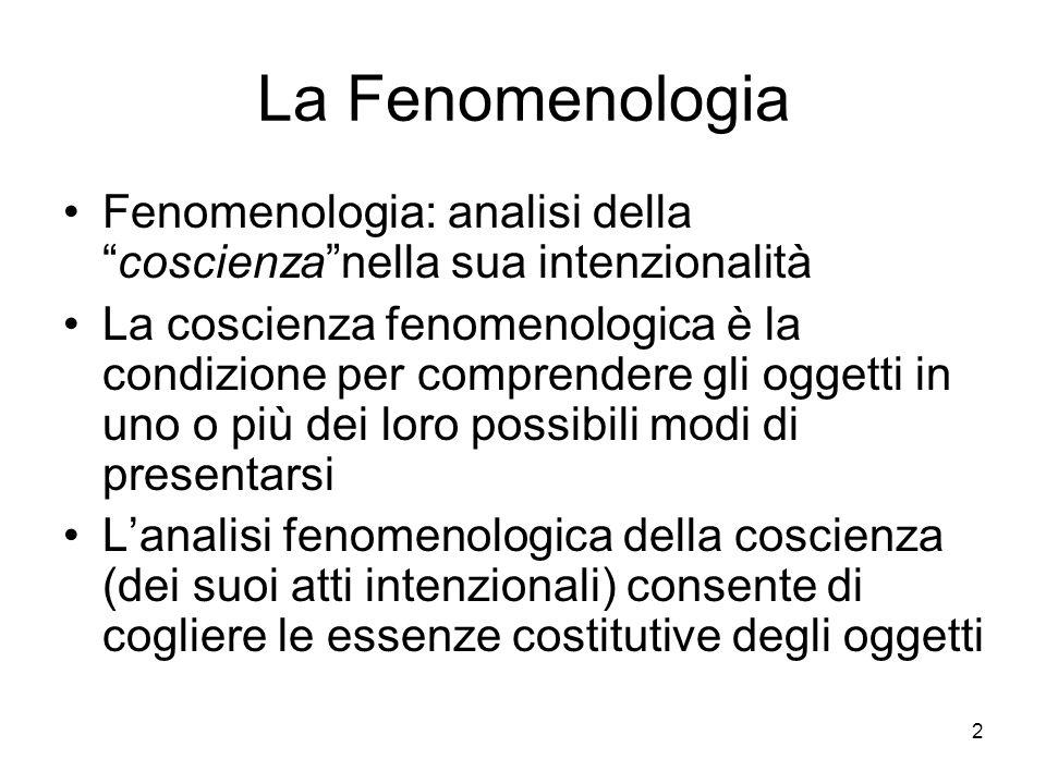2 La Fenomenologia Fenomenologia: analisi dellacoscienzanella sua intenzionalità La coscienza fenomenologica è la condizione per comprendere gli ogget