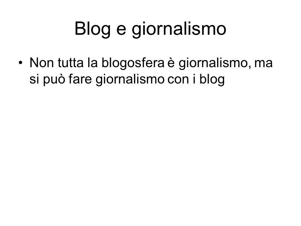 Blog e giornalismo Non tutta la blogosfera è giornalismo, ma si può fare giornalismo con i blog