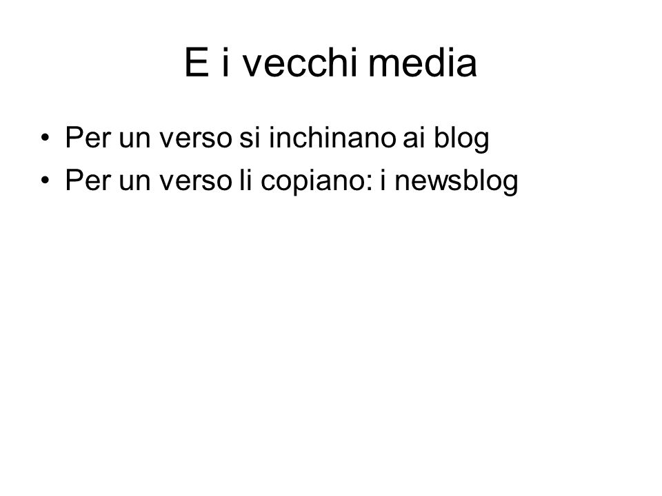 E i vecchi media Per un verso si inchinano ai blog Per un verso li copiano: i newsblog