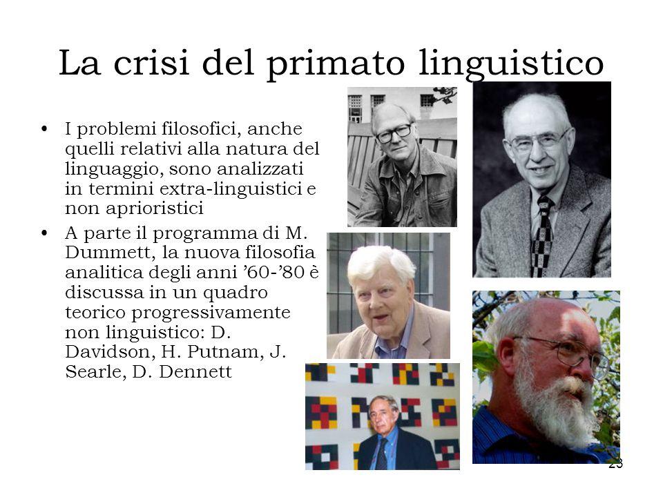 23 La crisi del primato linguistico I problemi filosofici, anche quelli relativi alla natura del linguaggio, sono analizzati in termini extra-linguist