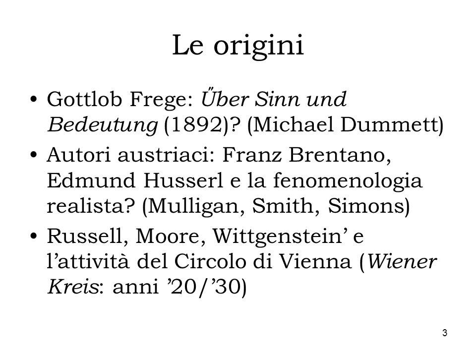 3 Le origini Gottlob Frege: Űber Sinn und Bedeutung (1892)? (Michael Dummett) Autori austriaci: Franz Brentano, Edmund Husserl e la fenomenologia real