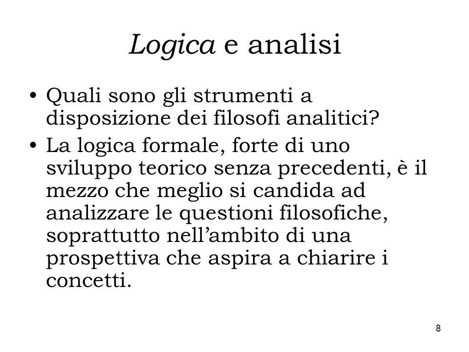 8 Logica e analisi Quali sono gli strumenti a disposizione dei filosofi analitici? La logica formale, forte di uno sviluppo teorico senza precedenti,