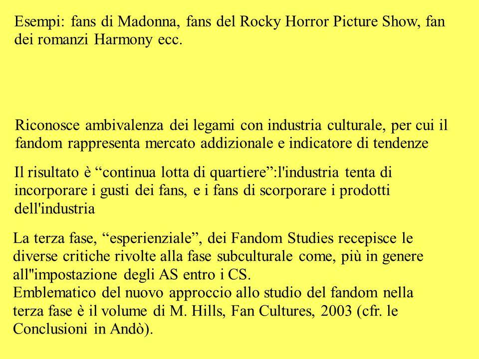 Esempi: fans di Madonna, fans del Rocky Horror Picture Show, fan dei romanzi Harmony ecc.