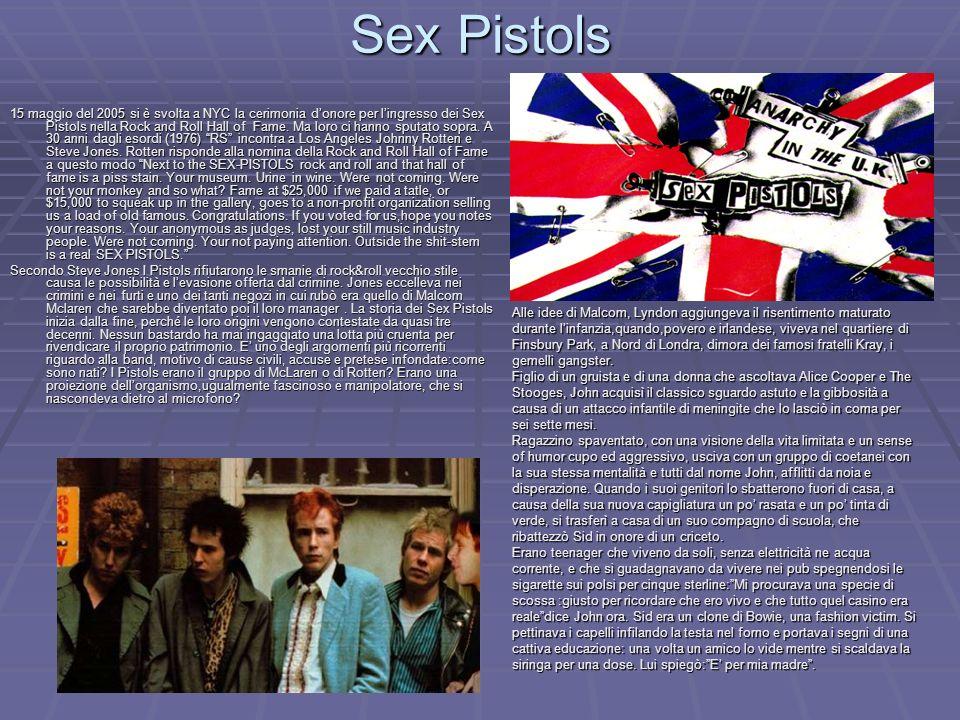 Sex Pistols 15 maggio del 2005 si è svolta a NYC la cerimonia donore per lingresso dei Sex Pistols nella Rock and Roll Hall of Fame. Ma loro ci hanno