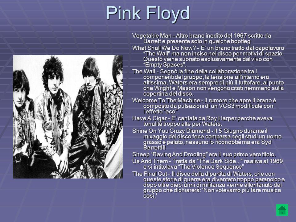 Pink Floyd Vegetable Man - Altro brano inedito del 1967 scritto da Barrett e presente solo in qualche bootleg What Shall We Do Now? - E' un brano trat