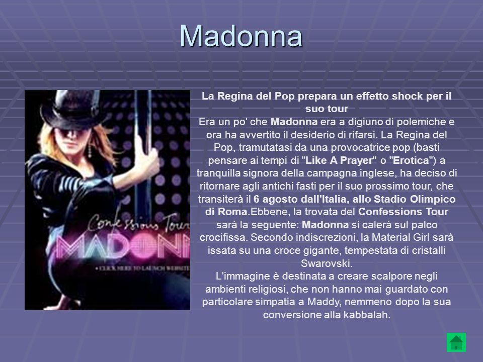 Madonna La Regina del Pop prepara un effetto shock per il suo tour Era un po' che Madonna era a digiuno di polemiche e ora ha avvertito il desiderio d